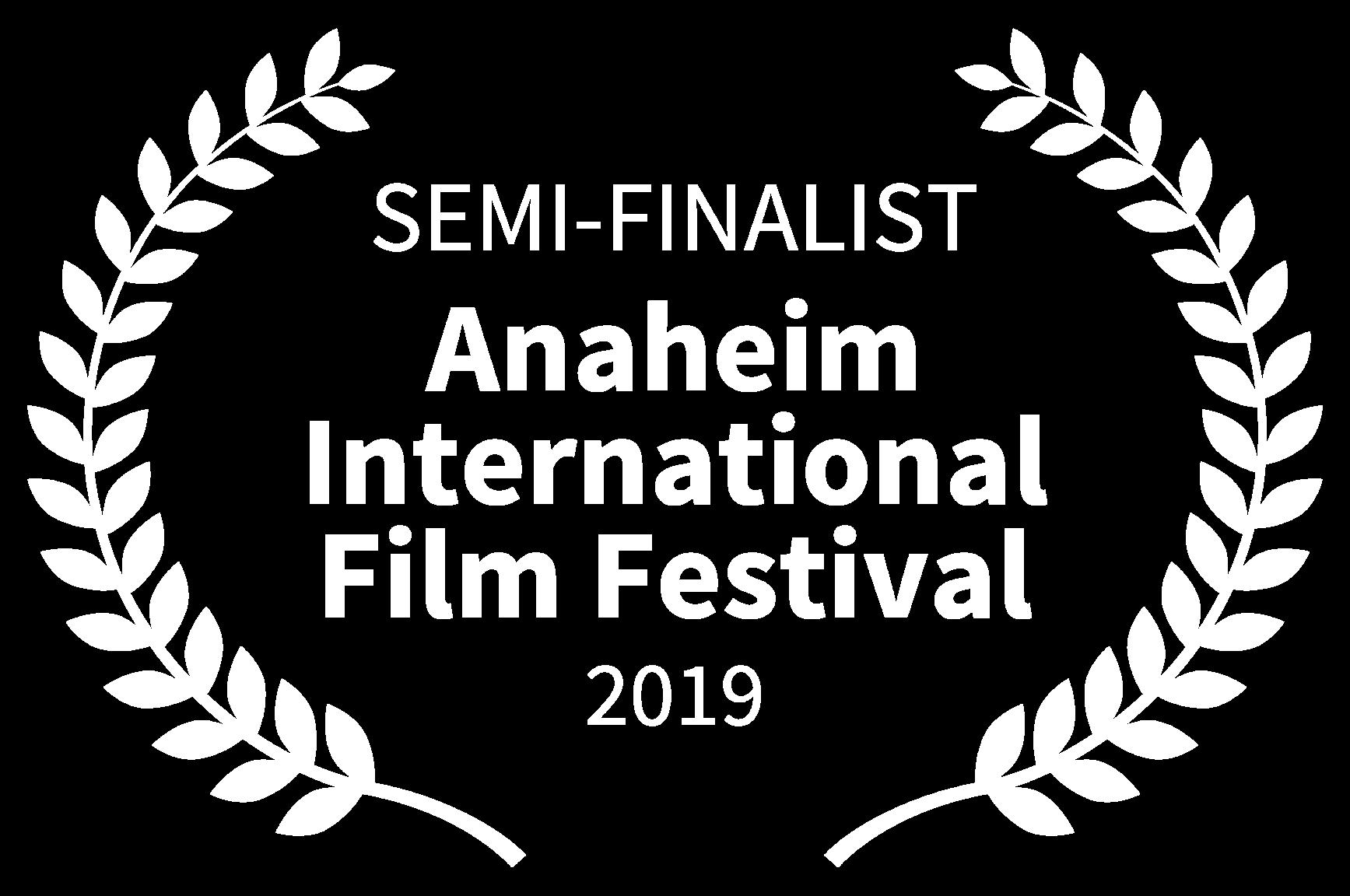 SEMI-FINALIST - Anaheim International Film Festival - 2019