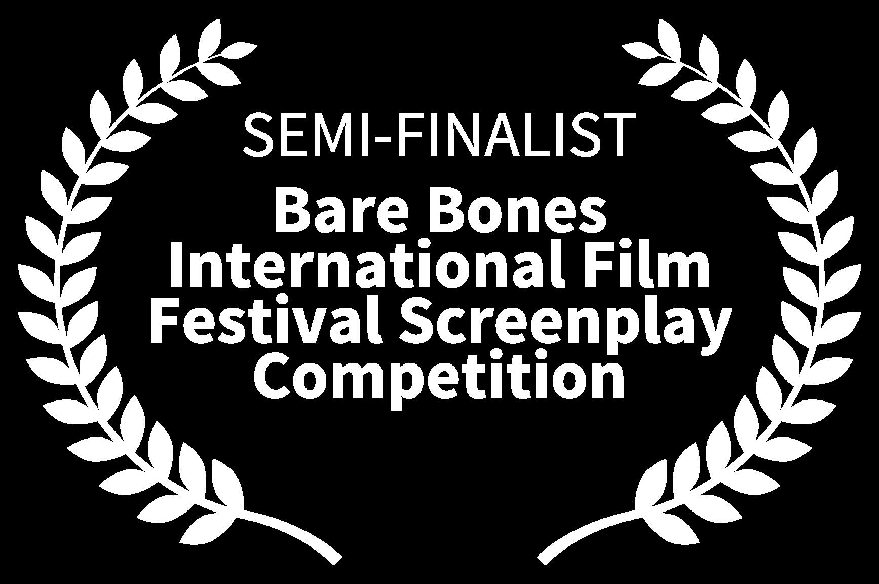 SEMI-FINALIST - Bare Bones International Film Festival Screenplay Competition