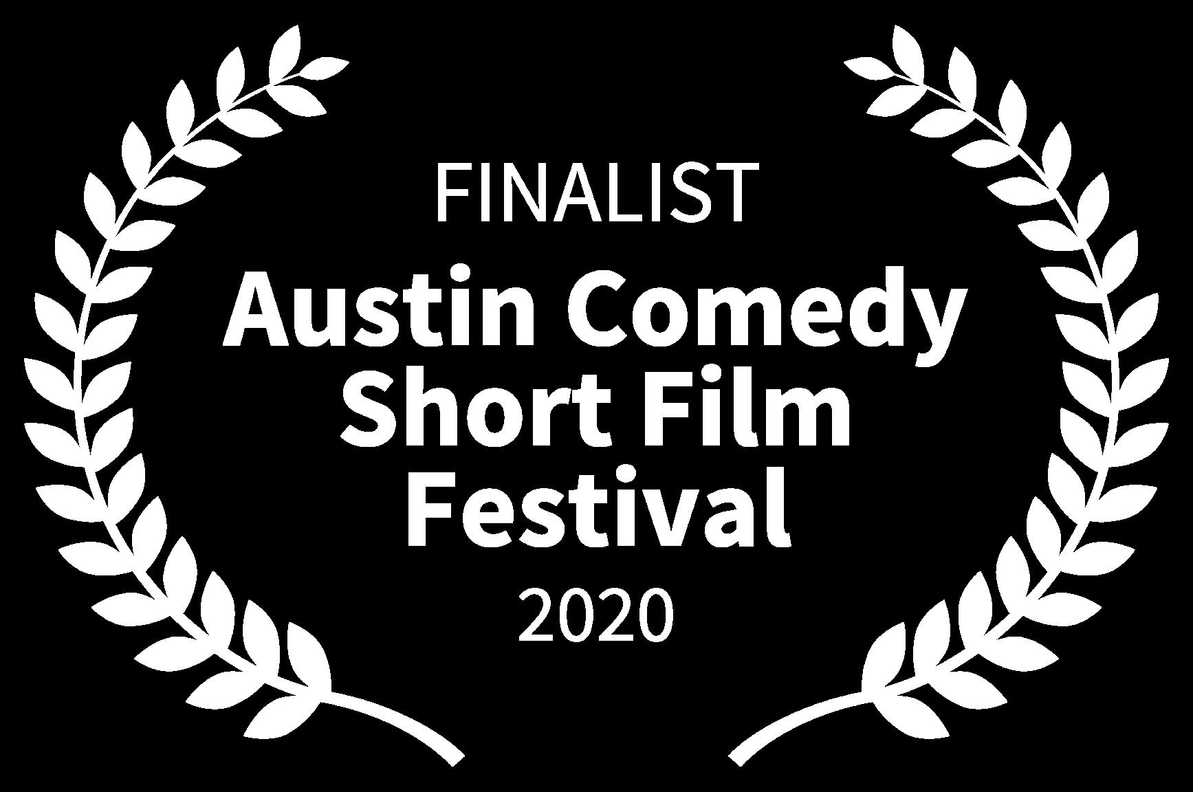 FINALIST - Austin Comedy Short Film Festival - 2020