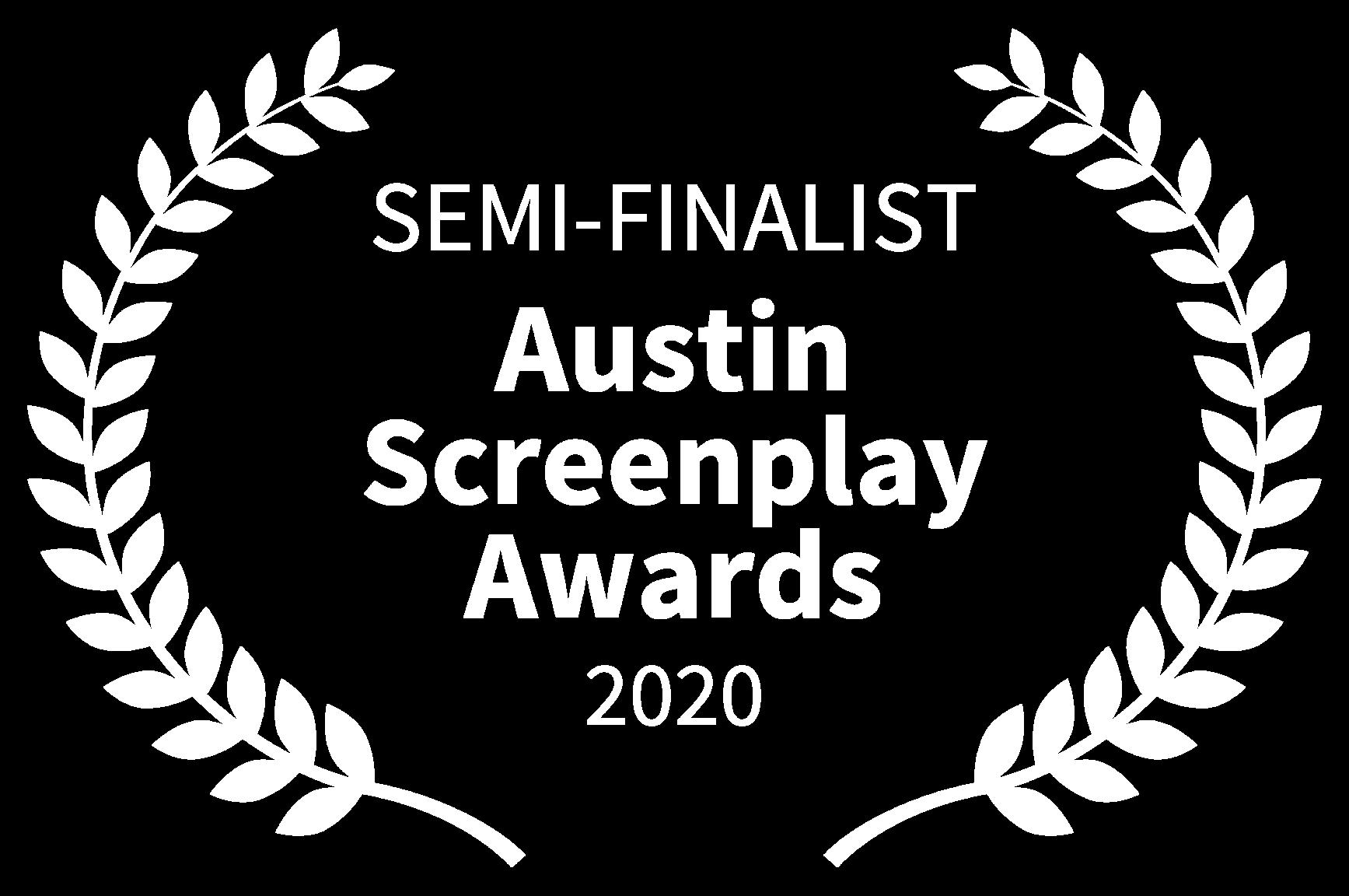 SEMI-FINALIST - Austin Screenplay Awards - 2020