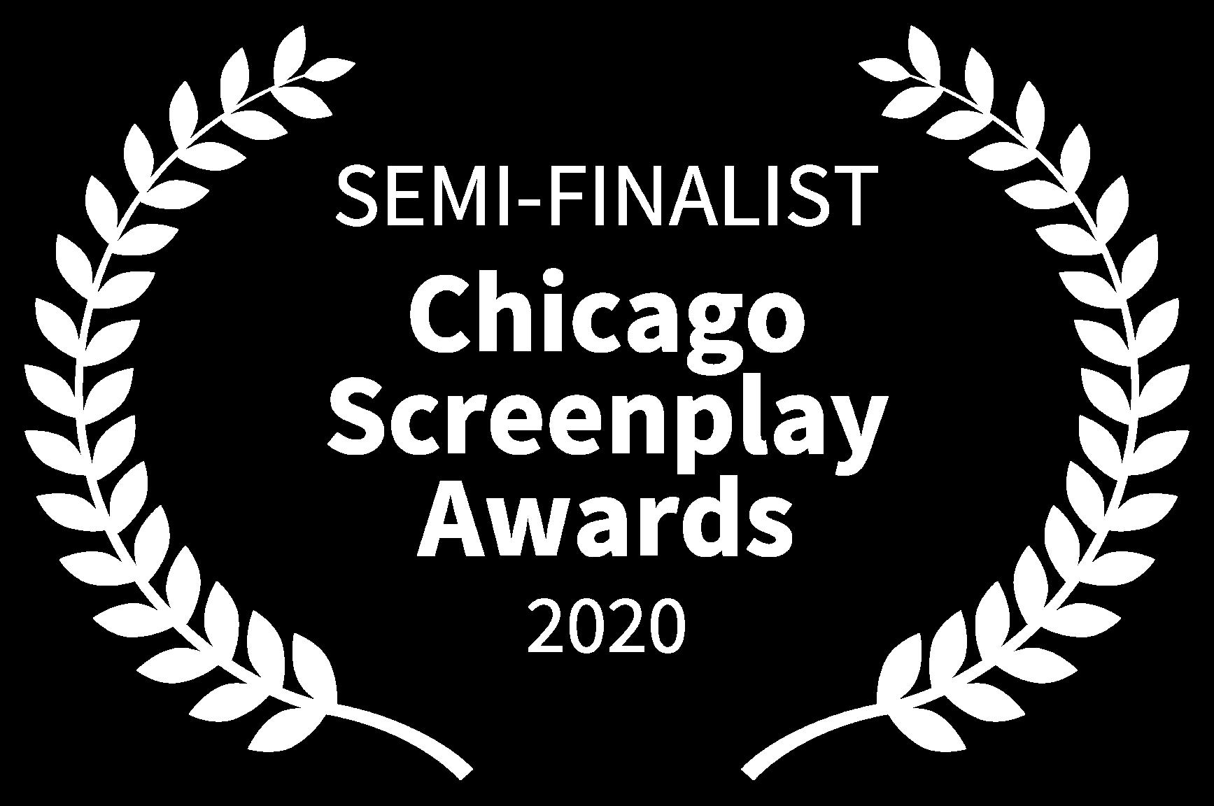 SEMI-FINALIST - Chicago Screenplay Awards - 2020
