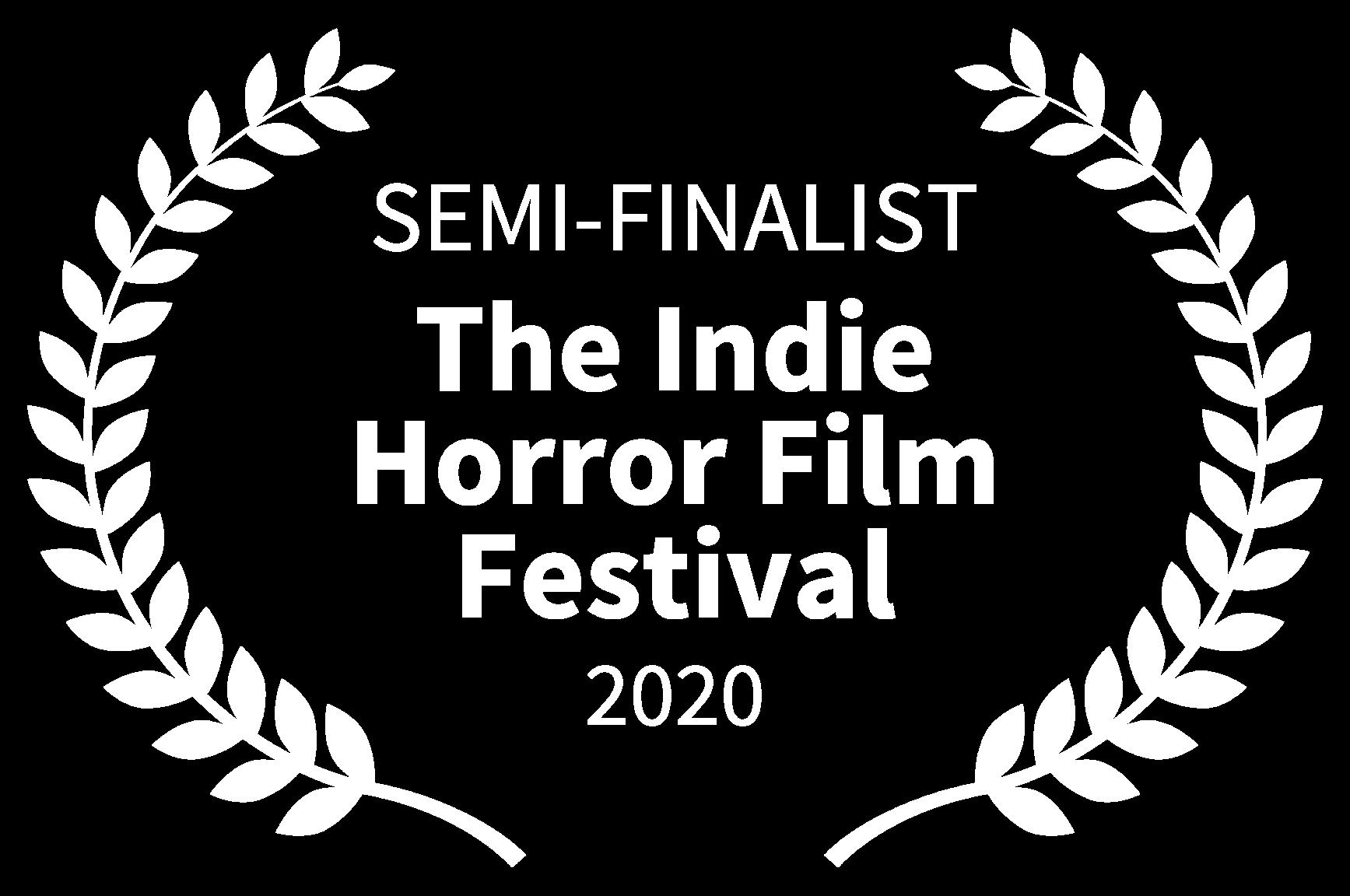 SEMI-FINALIST - The Indie Horror Film Festival - 2020