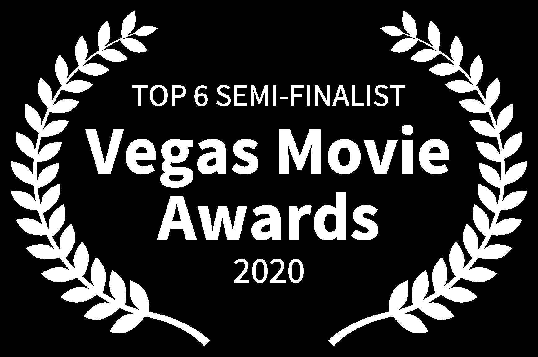 TOP 6 SEMI-FINALIST - Vegas Movie Awards - 2020
