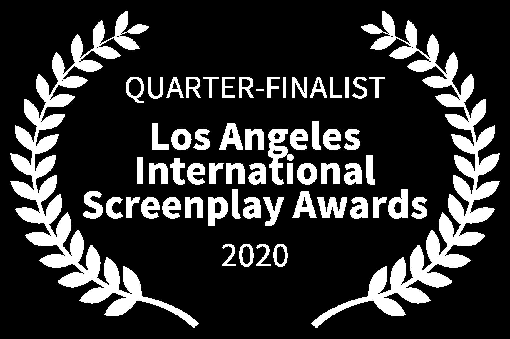 QUARTER-FINALIST - Los Angeles International Screenplay Awards - 2020