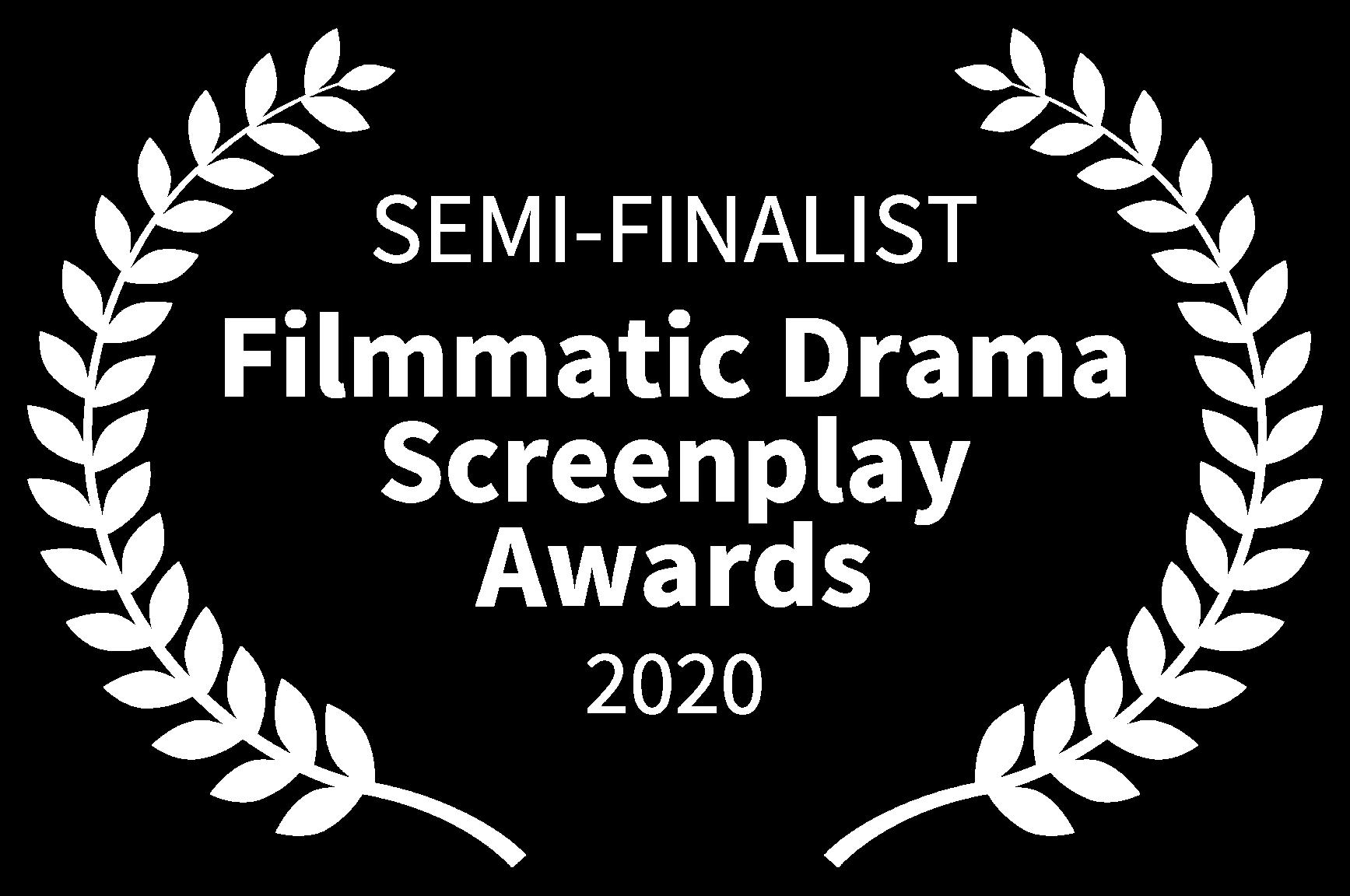 SEMI-FINALIST - Filmmatic Drama Screenplay Awards - 2020