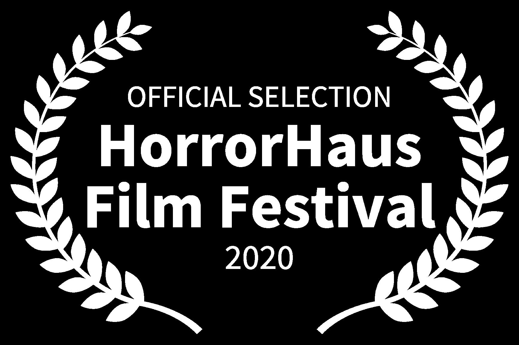 OFFICIAL SELECTION - HorrorHaus Film Festival - 2020
