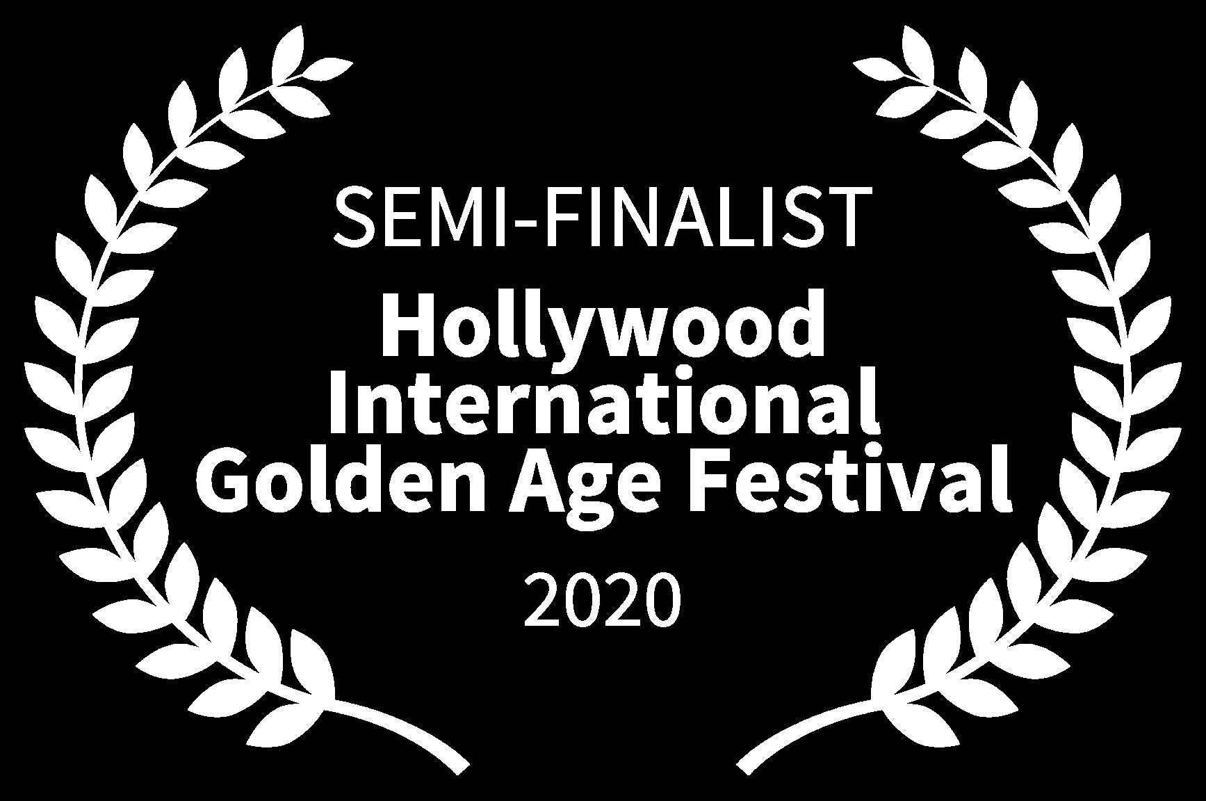SEMI-FINALIST - Hollywood International Golden Age Festival - 2020