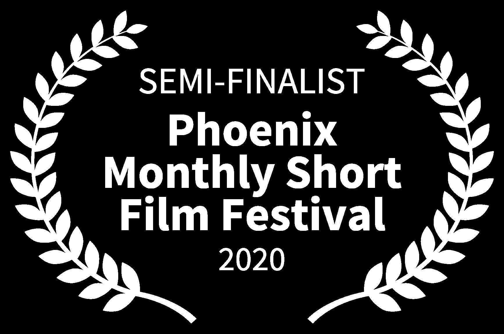 SEMI-FINALIST - Phoenix Monthly Short Film Festival - 2020