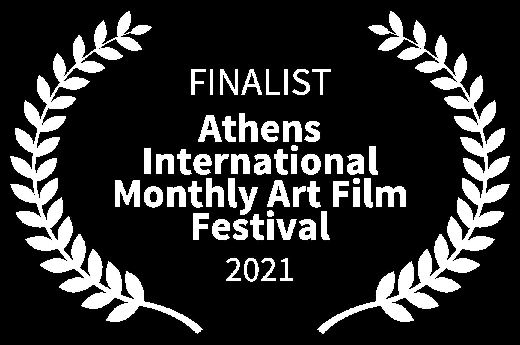 FINALIST - Athens International Monthly Art Film Festival - 2021