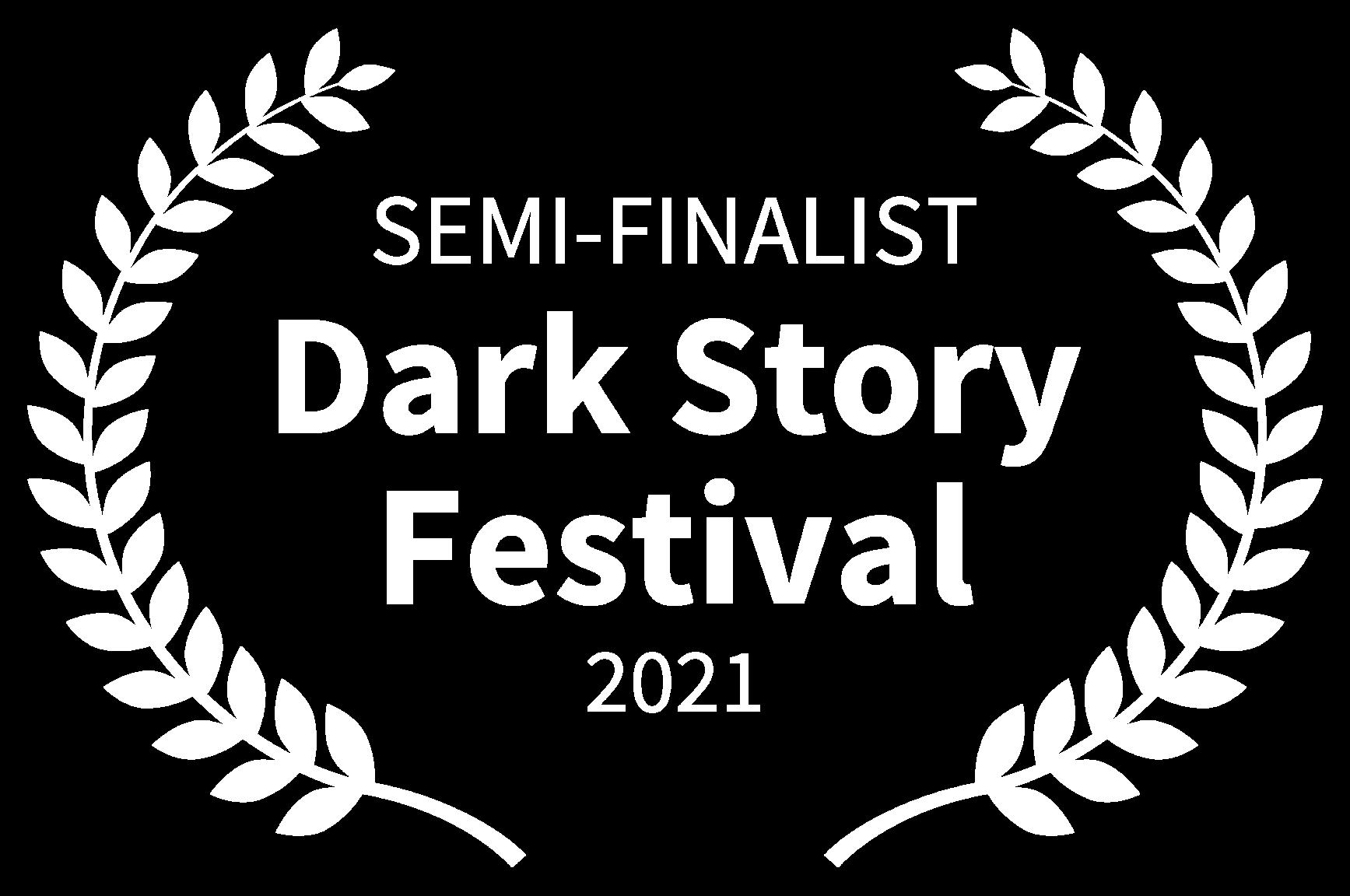 SEMI-FINALIST - Dark Story Festival - 2021